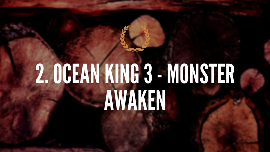 2. OCEAN KING 3 - MONSTER AWAKEN